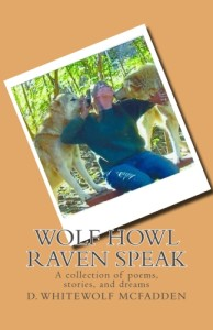 """Wolf Howl Raven Speak"" by D. Whitewolf McFadden"